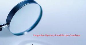 Pengertian Hipotesis Penelitian Dan Contohnya Menurut Ahli