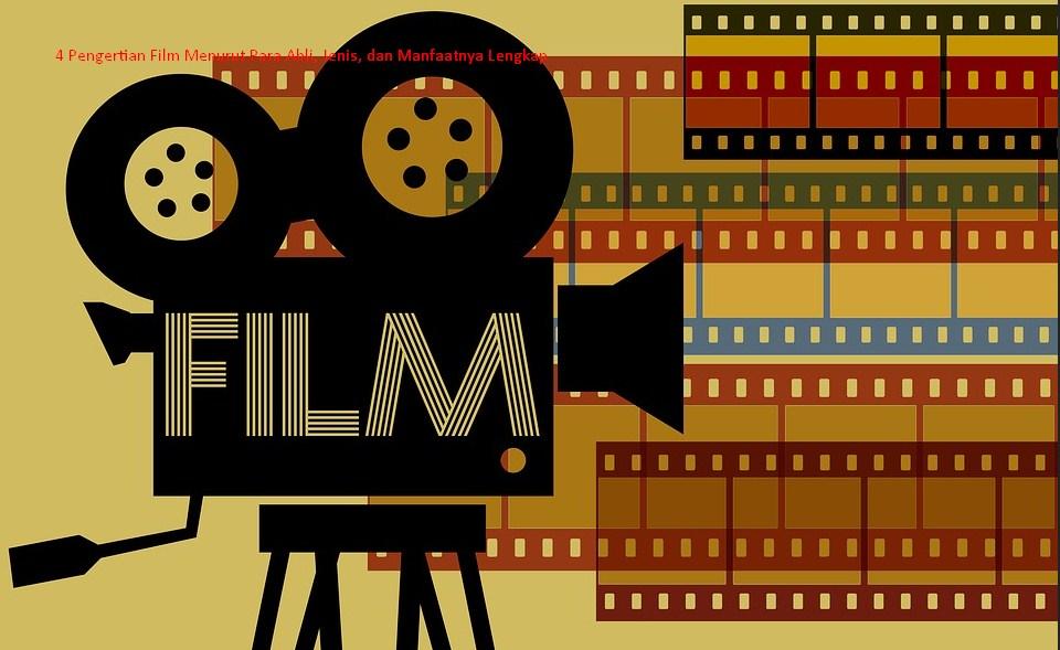 Pengertian Film Menurut Para Ahli, Jenis, dan Manfaatnya Lengkap