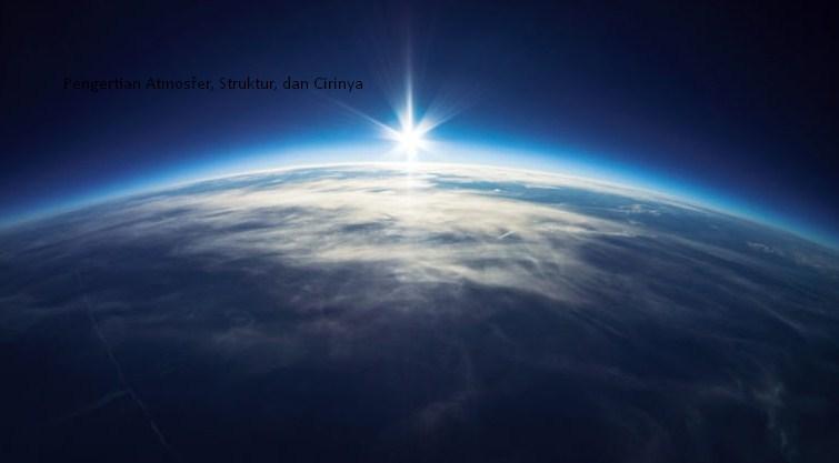 Pengertian Atmosfer, Struktur, dan Cirinya
