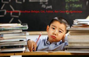 Pengertian Kesulitan Belajar, Ciri, Faktor, dan Cara Mengatasinya